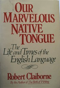 Our Marvelous Native Tongue: The Life and Times of the English Language