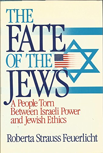 The Fate of the Jews: A People Torn Between Israeli Power and Jewish Ethics: Feuerlicht, Roberta ...