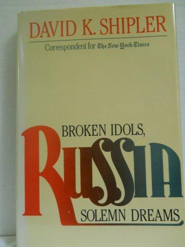 Russia: Broken Idols, Solemn Dreams: Shipler, David K.