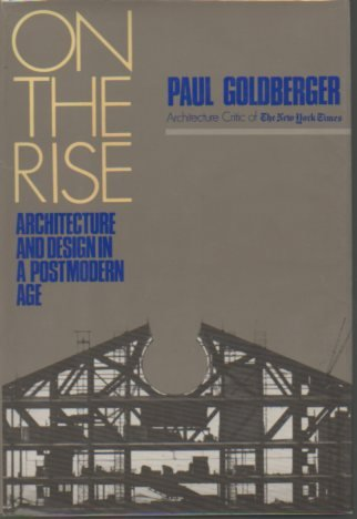 On the rise: Architecture and design in a post modern age: Paul Goldberger