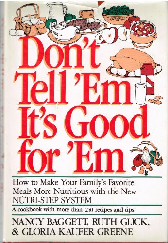 Don't Tell 'Em It's Good for 'Em: Baggett, Nancy, Glick, Ruth, Greene, Gloria ...