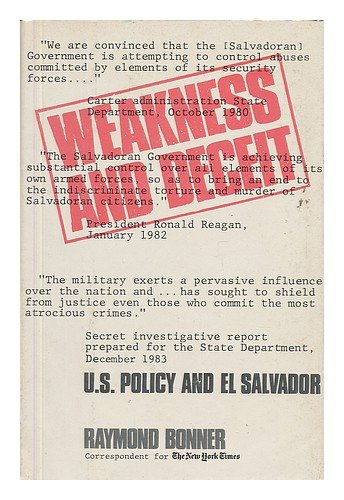 Weakness and Deceit: U.S. Policy and El Salvador: Bonner, Raymond