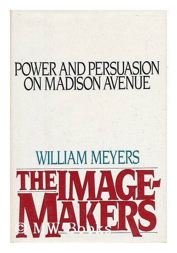 9780812911350: The Image-Makers : Power and Persuasion on Madison Avenue / William Meyers