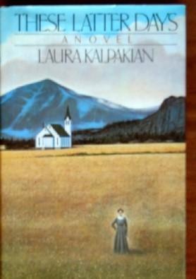 These Latter Days (SIGNED Plus SIGNED NOTECARD): Kalpakian, Laura