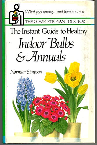 Indoor Bulbs & Annuals - The Instant Guide to Healthy