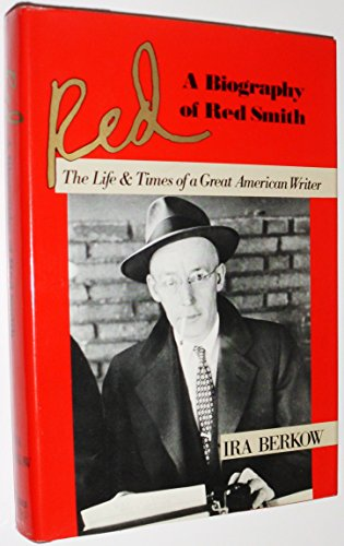 9780812912036: Red: A Biography of Red Smith, The Life & Times of a Great American Writer