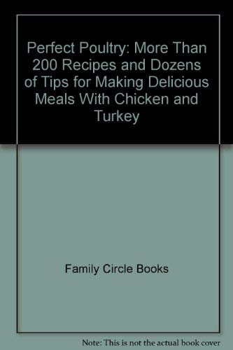 Perfect Poultry: More Than 200 Recipes and Dozens of Tips for Making Delicious Meals With Chicken...