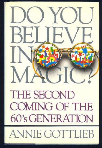 Do You Believe in Magic? : the Second Coming of the Sixties Generation