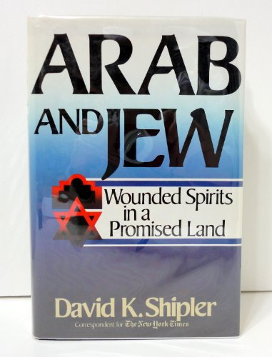 Arab and Jew: Wounded Spirits in a Promised Land - David K. Shipler