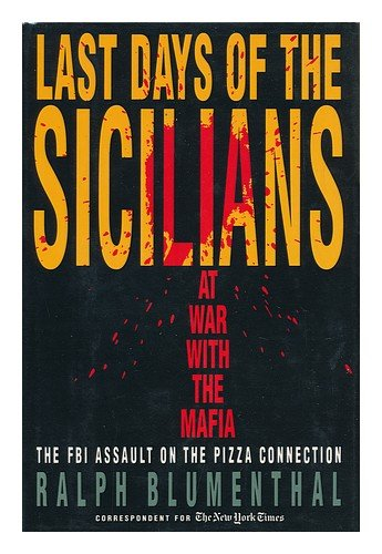 9780812915945: Last Days of the Sicilians: At War With the Mafia : The FBI Assault on the Pizza Connection