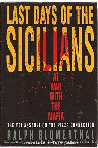 Last Days of the Sicilians at War with the Mafia .The FBI Assault on The Pizza Connection