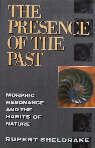 9780812916669: The Presence of the Past: Morphic Resonance and the Habits of Nature