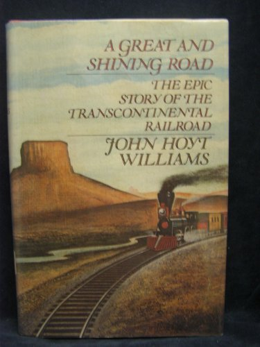 9780812916683: A Great and Shining Road: The Epic Story of the Transcontinental Railroad