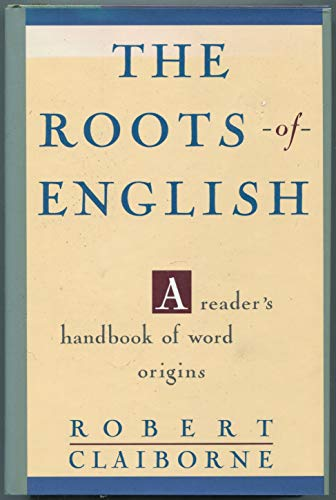 9780812917161: The Roots of English: A Reader's Handbook of Word Origins
