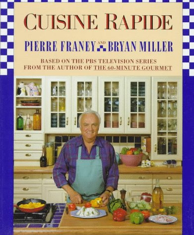 Cuisine Rapide (Illustrated): Franey, Pierre; Miller, Bryan