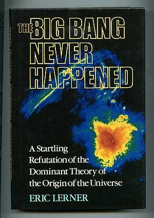 The Big Bang Never Happened. a Startling Refutation of the Dominant Theory of the Origin of the Universe.