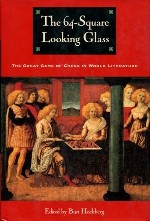 The 64-Square Looking Glass: The Great Games of Chess in World Literature