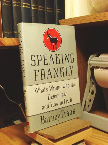 Speaking Frankly: What's Wrong with the Democrats and How to Fix It: Frank, Barney