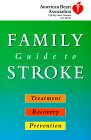 American Heart Association Family Guide to Stroke: Treatment, Recovery, and Prevention: American ...