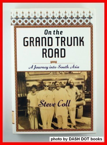 On the Grand Trunk Road: A Journey into South Asia (0812920260) by Coll, Steve