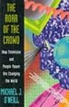 The Roar of the Crowd: How Television and People Power Are Changing the World (0812920783) by Michael J. O'Neill