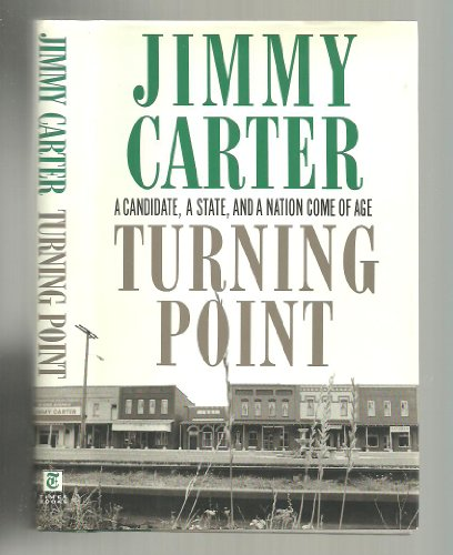 Turning Point: A Candidate, a State, and a Nation Come of Age: Carter, Jimmy