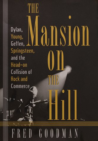 9780812921137: The Mansion on the Hill: Dylan, Young, Geffen, and Springsteen and the Head-on Collision of Rock and Comm erce