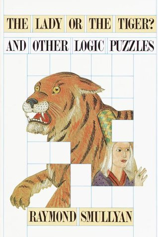 9780812921175: Lady or the Tiger?, and Other Logic Puzzles Including a Mathematical Novel That Features Godel's Great Discovery: Including a Mathematical Novel That Features Godel's Great Discovery