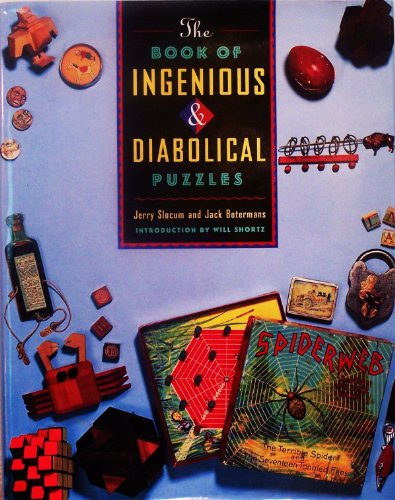 The Book of Ingenious and Diabolical Puzzles: Jerry Slocum, Jack Botermans