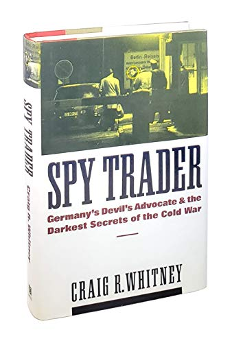 Spy Trader Germany's devil's advocate and the darkest secrets of the Cold War