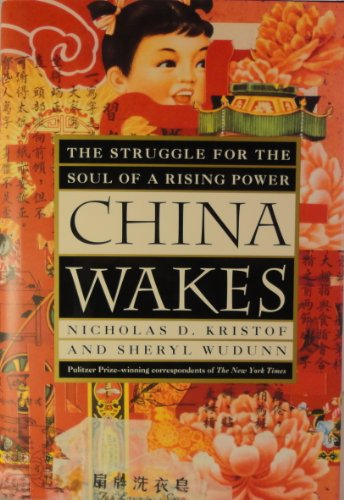 China Wakes: The Struggle for the Soul of a Rising Power: Nicholas D. Kristof; Sheryl Wudunn