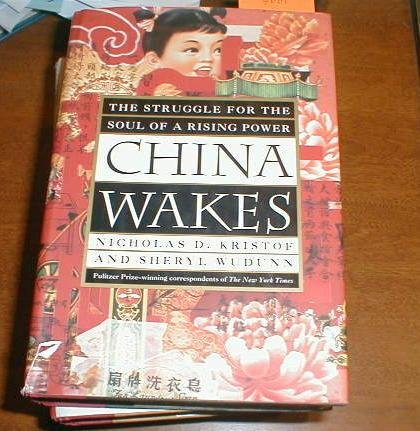 China Wakes: The Struggle for the Soul of a Rising Power: Kristof, Nicholas D., and WuDunn, Sheryl