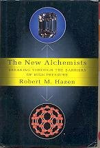 The New Alchemists : breaking through the barriers of high pressure.: Hazen, Robert M.