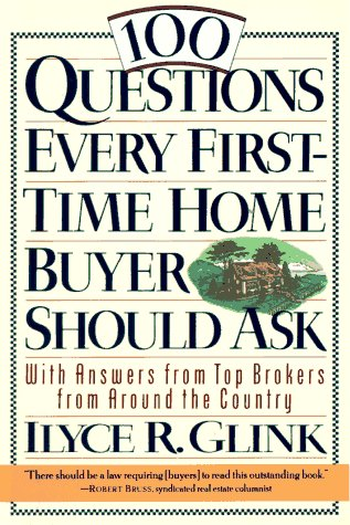 100 Questions Every First-Time Home Buyer Should Ask: With Answers from Top Brokers from Around t...
