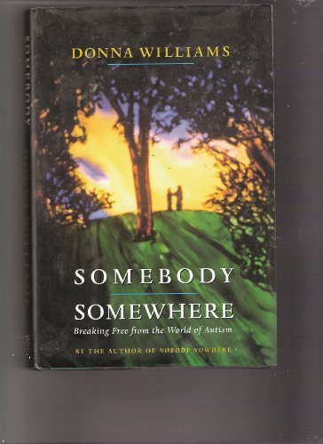Somebody Somewhere:: Breaking Free from the World of Autism (0812922875) by Donna Williams