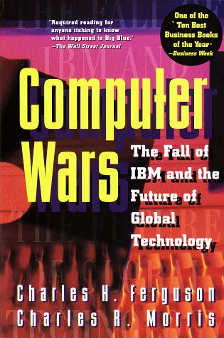 9780812923001: Computer Wars:: The Fall of IBM and the Future of Global Technology
