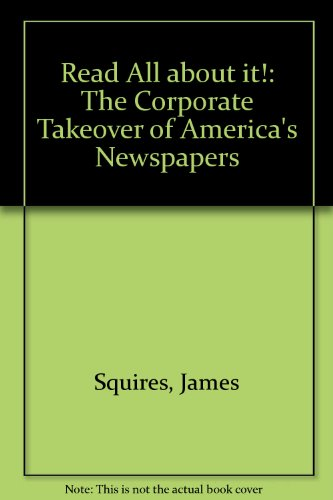 9780812923018: Read All About It!:: The Corporate Takeover of America's Newspapers