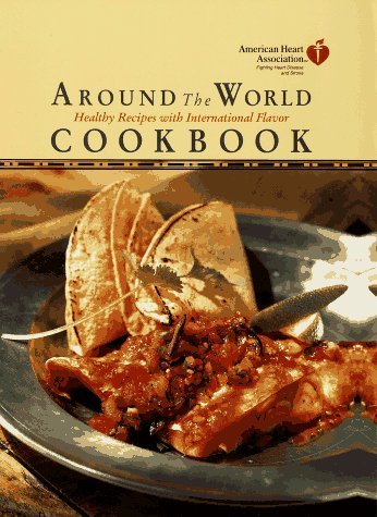 9780812923445: American Heart Association Around the World Cookbook:: Healthy Recipes with International Flavor