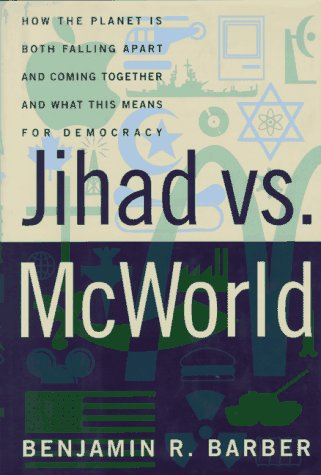 9780812923506: Jihad vs. McWorld: How the Planet Is Both Falling Apart and Coming Together and What This Means for Democracy