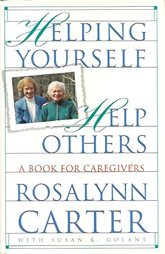 Helping Yourself Help Others: A Book for Caregivers (0812923707) by Carter, Rosalynn