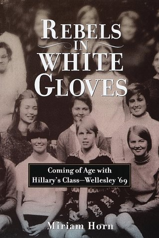 9780812925012: Rebels in White Gloves: Coming of Age with the Wellesley Class of '69