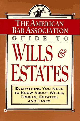 9780812925364: ABA Guide to Wills and Estates: Everything You Need to Know About Wills, Trusts, Estates, and Taxes (The American Bar Assoc)