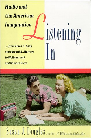 9780812925463: Listening In: Radio and the American Imagination, from Amos 'n' Andy and Edward R. Murrow to W olfman Jack and Howard Stern