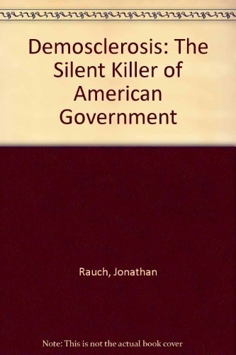 9780812926323: Demosclerosis:: The Silent Killer of American Government