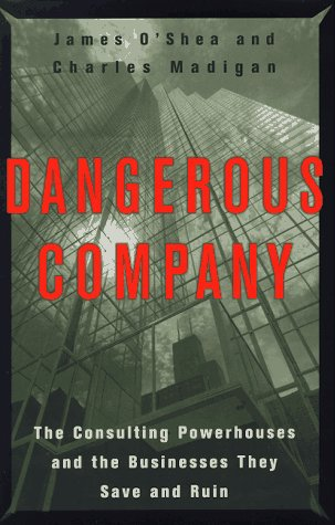 9780812926347: Dangerous Company: The Consulting Powerhouses and the Businesses They Save and Ruin