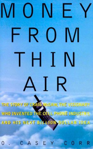 Money from Thin Air: The Story of Craig McCaw, the Visionary who Invented the Cell Phone Industry, and His Next Billion-Dollar Idea