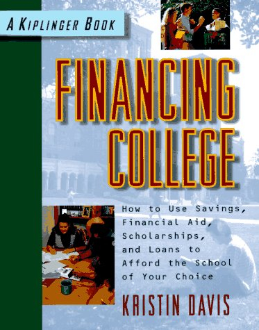 9780812928273: Financing College: How to Use Savings, Financial Aid, Scholarships and Loans to Afford the School of Your Choice