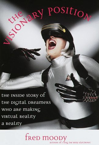 The Visionary Position: the Inside Story of the Digital Dreamers Who Are Making Virtual Realiity ...