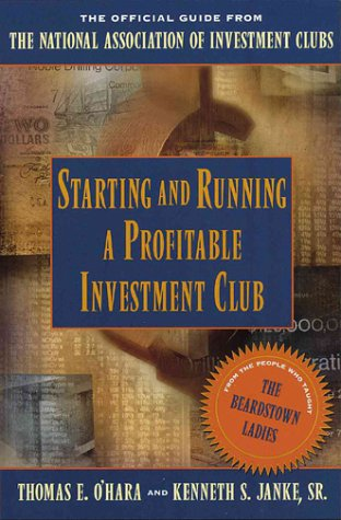 Starting and Running a Profitable Investment Club: The Officil Guide from The National Associatio...