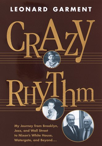 9780812928877: Crazy Rhythm: My Journey from Brooklyn, Jazz, and Wall Street to Nixon's White House, Watergate, and Beyond...
